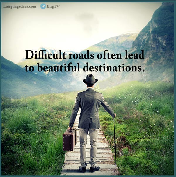Difficult Roads Often Lead to
