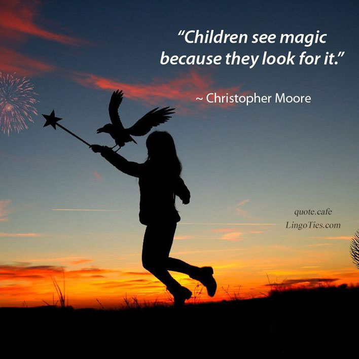 Children see magic because they look for it.