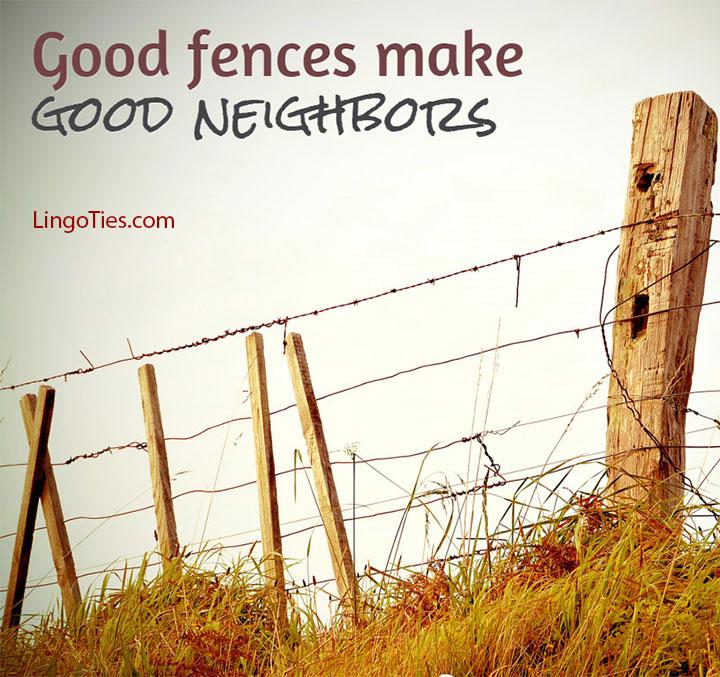 Good fences make good neighbors.