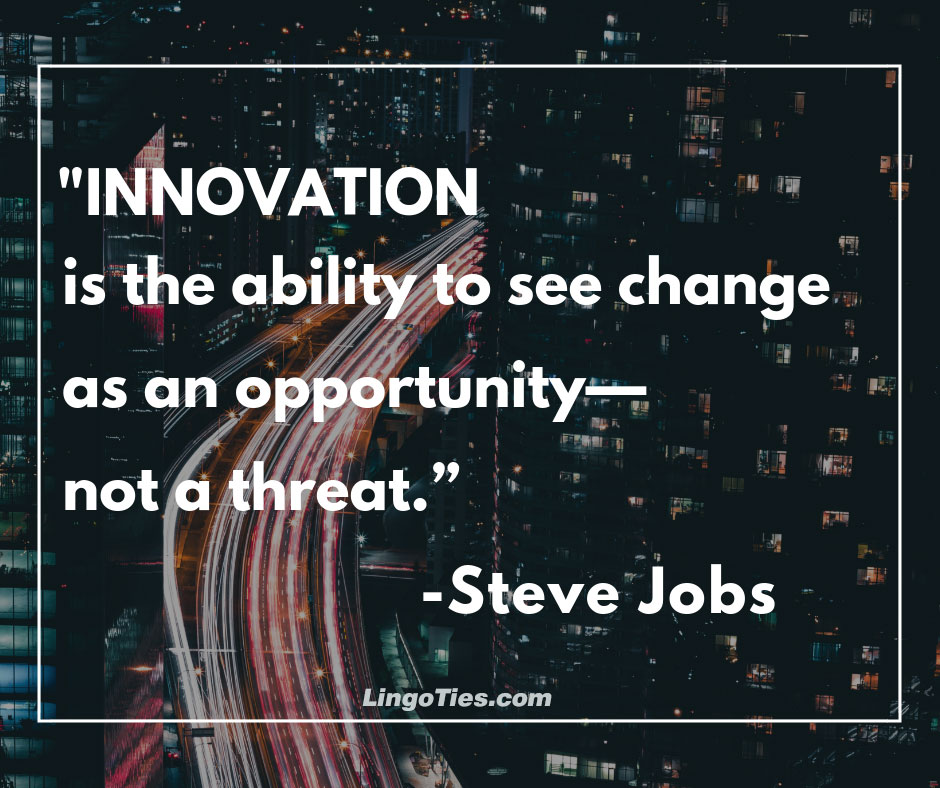 Innovation is the ability to see change as an opportunity - not a threat