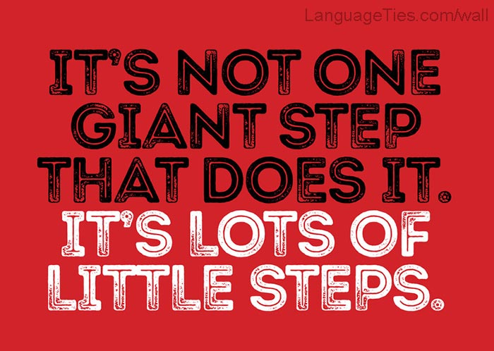 It's not one giant step that does it. It's lots of little steps.