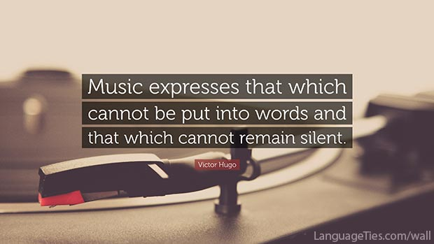 Music expresses that which cannot be put into words and that which cannot remain silent.