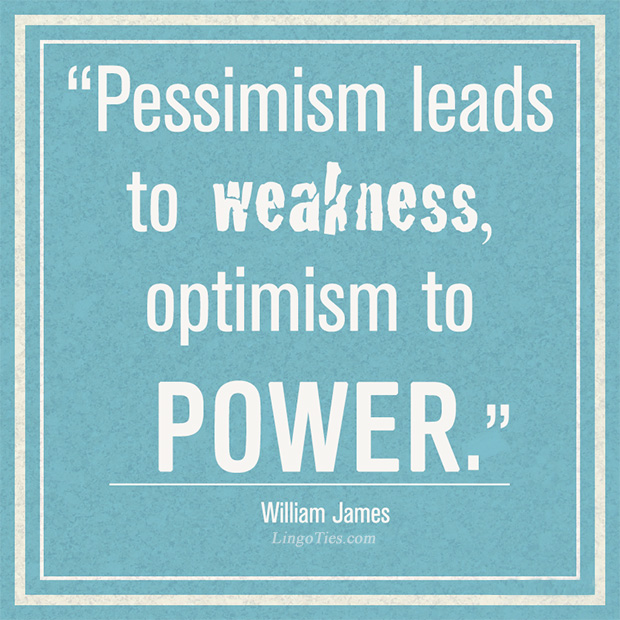 Pessimism leads to weakness, optimism to power.