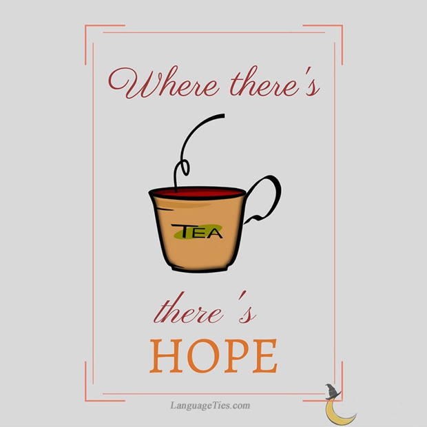 Where there's tea, there's hope.