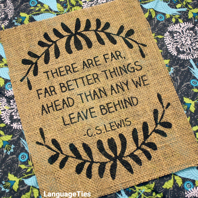 There are far far better things ahead than any we leave behind.