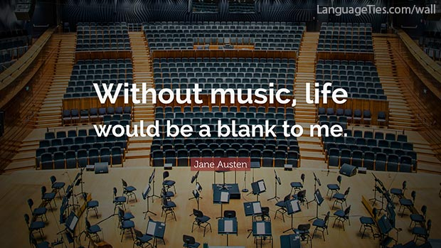 Without music, life would be a blank to me.