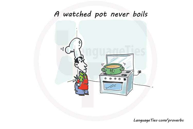 A watched pot never boils