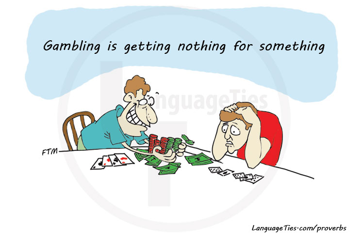 Gambling is getting nothing for something
