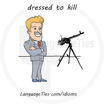 dressed to kill - شیک و پیک کردن