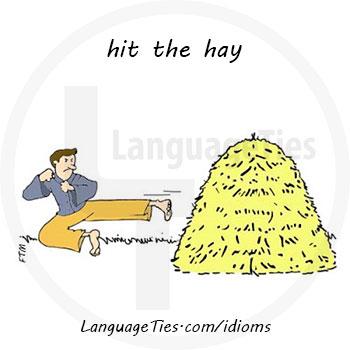 hit the hay - به رختخواب رفتن