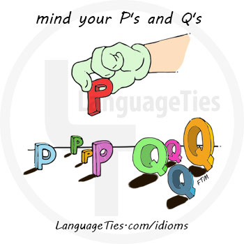 mind your P's and Q's - مواظب حرف زدن خود بودن