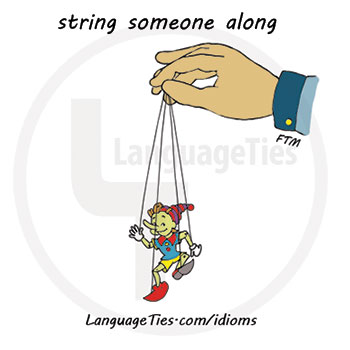 string someone along - کسی را به بازی گرفتن