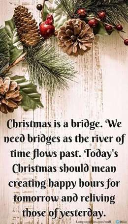 Christmas is a bridge. We need bridges as the river of time flows past. Today's Christmas should mean creating happy hours for tomorrow and reliving those of yesterday.