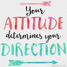 Your attitude determines your direction.