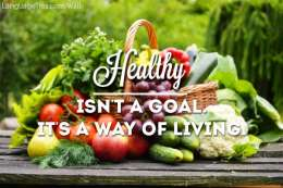 Healthy isn't a goal. It's a way of living.