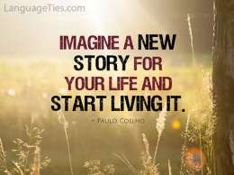 Imagine a new story for your life and start living it.