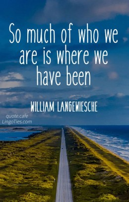 So much of who we are is where we have been.