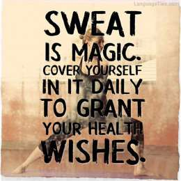Sweat is magic. Cover yourself in it daily to grant your health wishes.