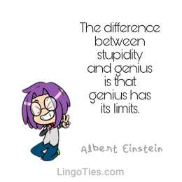 The difference between stupidity and genius is that genius has its limits.