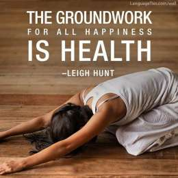 The groundwork for all happiness is health.