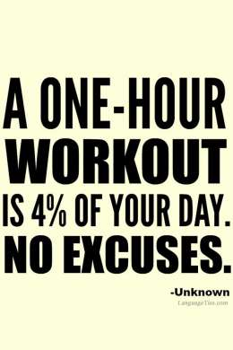A one-hour workout is 4 percent of your day. No excuses.